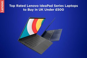 Top Rated Lenovo IdeaPad Series Laptops to Buy in UK Under £500